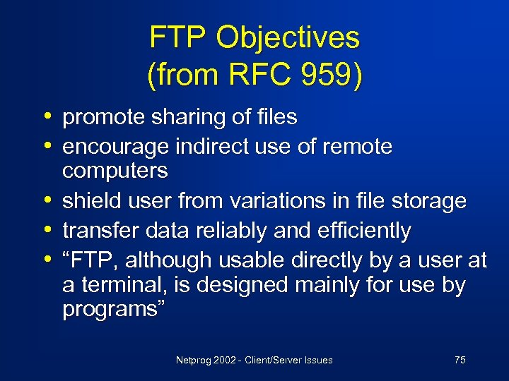 FTP Objectives (from RFC 959) • promote sharing of files • encourage indirect use