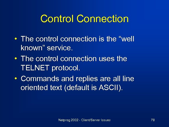 """Control Connection • The control connection is the """"well known"""" service. • The control"""