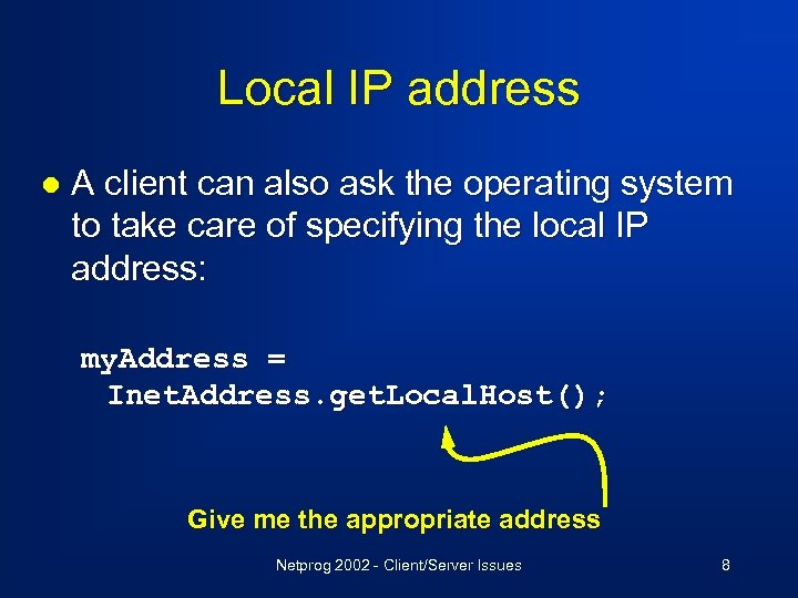 Local IP address l A client can also ask the operating system to take