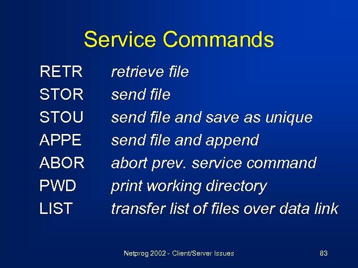 Service Commands RETR STOU APPE ABOR PWD LIST retrieve file send file and save