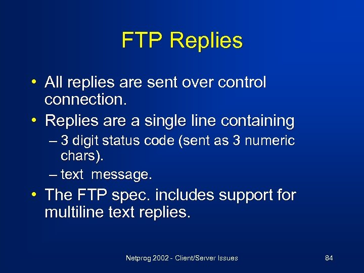 FTP Replies • All replies are sent over control connection. • Replies are a