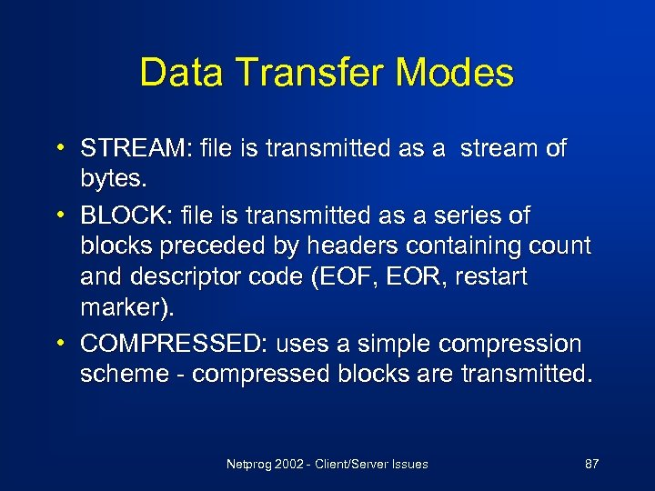 Data Transfer Modes • STREAM: file is transmitted as a stream of bytes. •