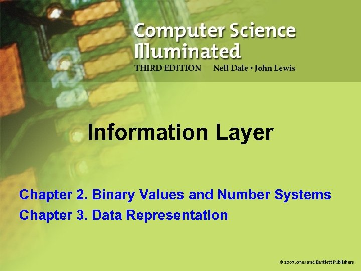 Information Layer Chapter 2. Binary Values and Number Systems Chapter 3. Data Representation