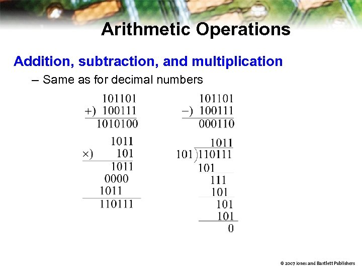 Arithmetic Operations Addition, subtraction, and multiplication – Same as for decimal numbers