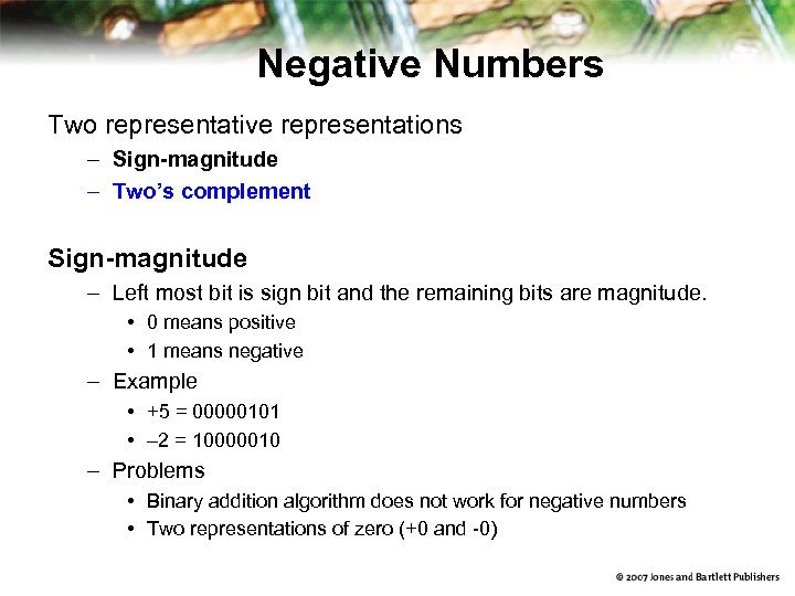 Negative Numbers Two representative representations – Sign-magnitude – Two's complement Sign-magnitude – Left most