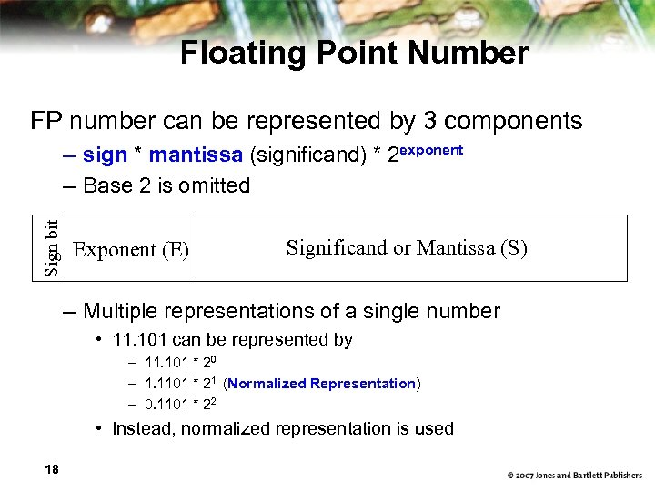 Floating Point Number FP number can be represented by 3 components Sign bit –