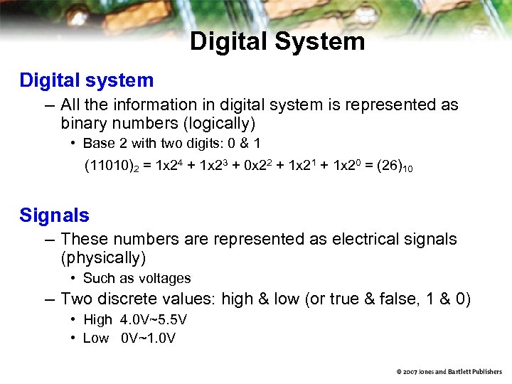 Digital System Digital system – All the information in digital system is represented as