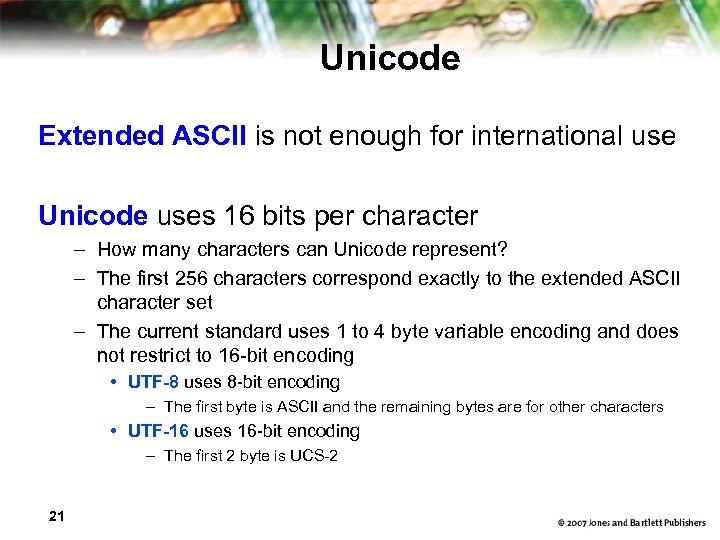 Unicode Extended ASCII is not enough for international use Unicode uses 16 bits per