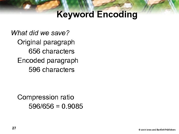 Keyword Encoding What did we save? Original paragraph 656 characters Encoded paragraph 596 characters