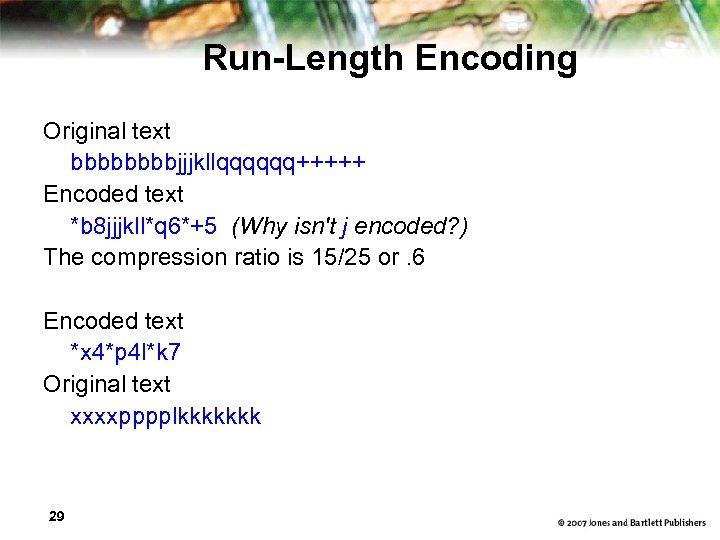 Run-Length Encoding Original text bbbbjjjkllqqqqqq+++++ Encoded text *b 8 jjjkll*q 6*+5 (Why isn't j