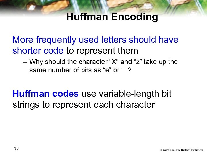 Huffman Encoding More frequently used letters should have shorter code to represent them –