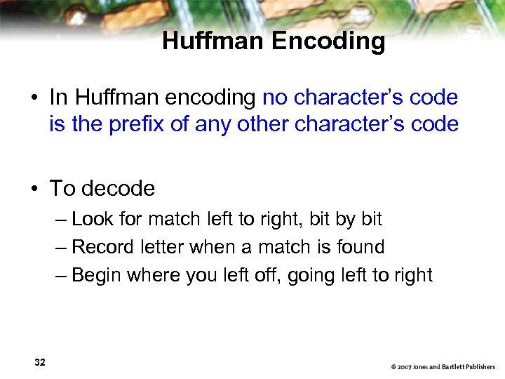 Huffman Encoding • In Huffman encoding no character's code is the prefix of any