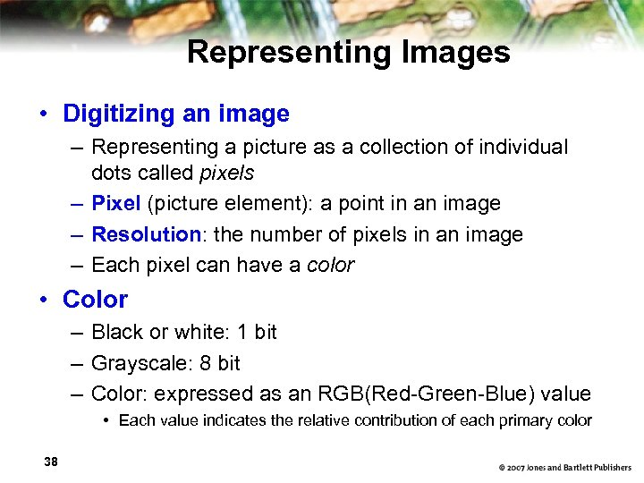 Representing Images • Digitizing an image – Representing a picture as a collection of