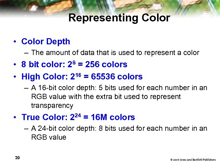 Representing Color • Color Depth – The amount of data that is used to