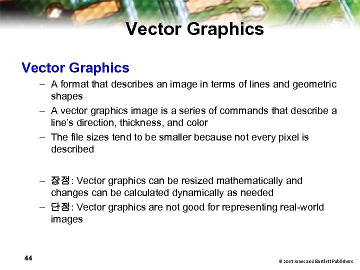 Vector Graphics – A format that describes an image in terms of lines and