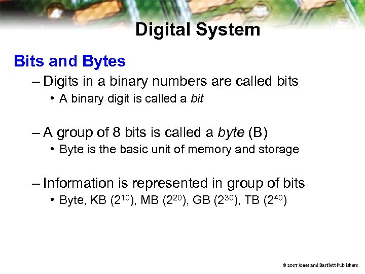 Digital System Bits and Bytes – Digits in a binary numbers are called bits