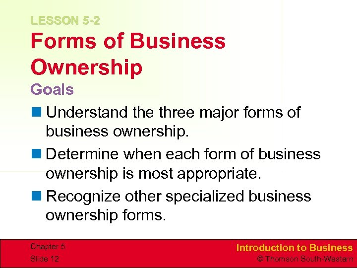 LESSON 5 -2 Forms of Business Ownership Goals n Understand the three major forms