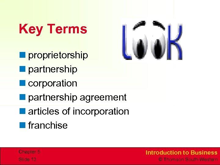 Key Terms n proprietorship n partnership n corporation n partnership agreement n articles of