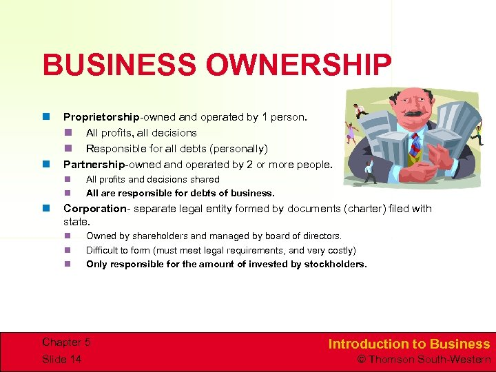BUSINESS OWNERSHIP n n Proprietorship-owned and operated by 1 person. n All profits, all