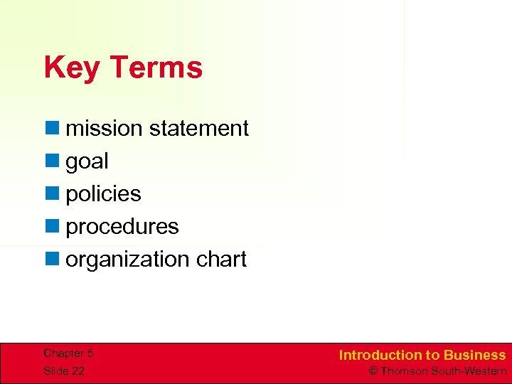 Key Terms n mission statement n goal n policies n procedures n organization chart