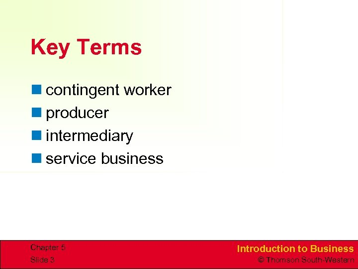 Key Terms n contingent worker n producer n intermediary n service business Chapter 5