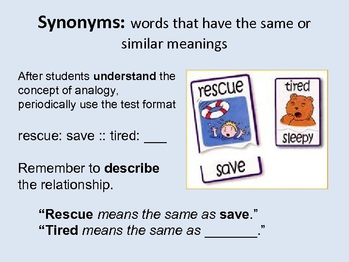 Synonyms: words that have the same or similar meanings After students understand the concept