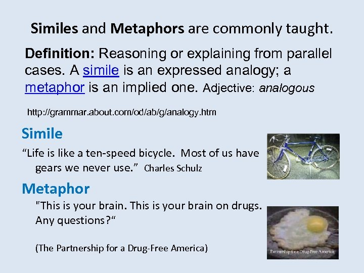 Similes and Metaphors are commonly taught. Definition: Reasoning or explaining from parallel cases. A