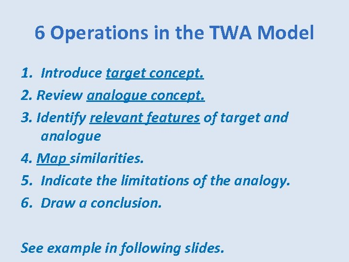6 Operations in the TWA Model 1. Introduce target concept. 2. Review analogue concept.