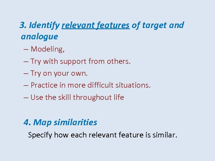 3. Identify relevant features of target and analogue – Modeling, – Try with support