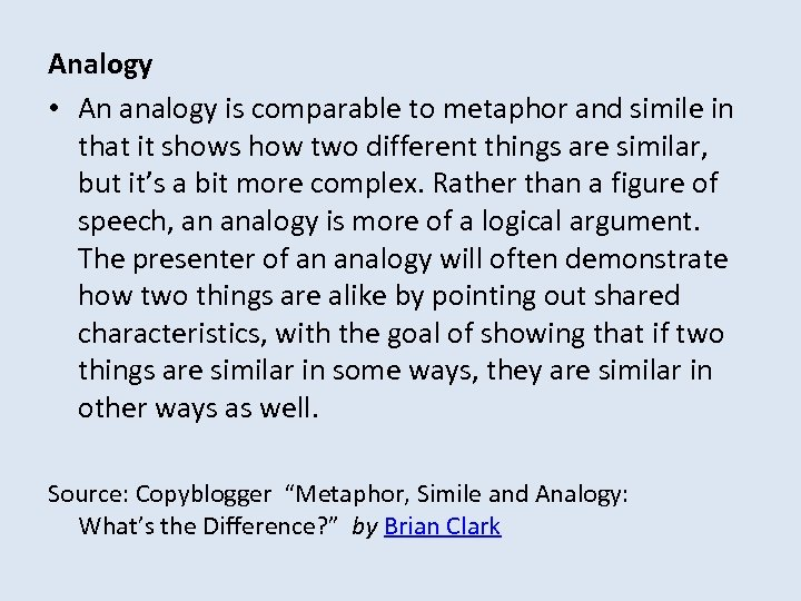 Analogy • An analogy is comparable to metaphor and simile in that it shows