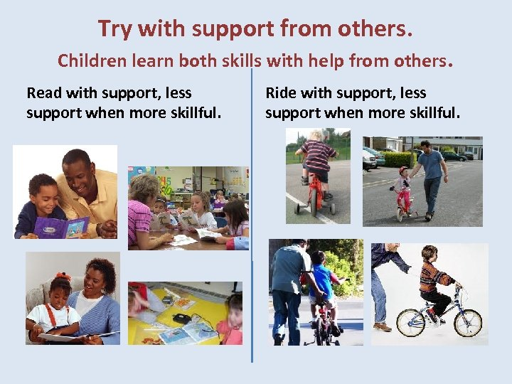 Try with support from others. Children learn both skills with help from others. Read