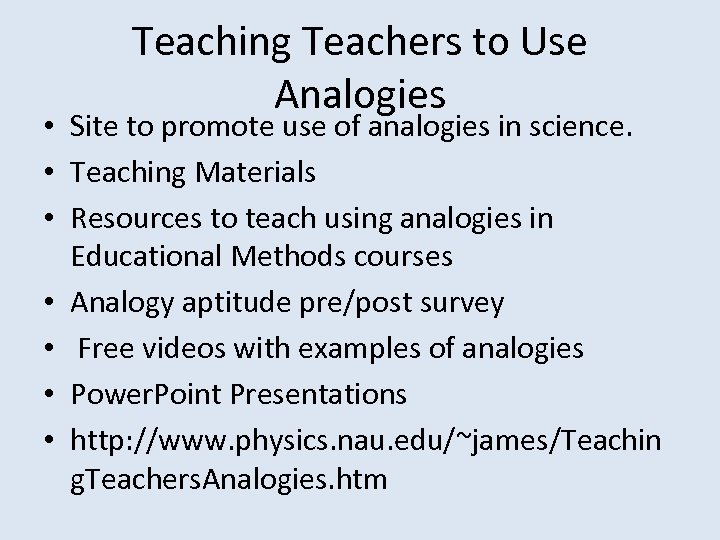 Teaching Teachers to Use Analogies • Site to promote use of analogies in science.