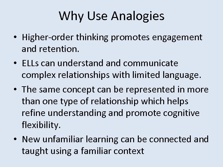 Why Use Analogies • Higher-order thinking promotes engagement and retention. • ELLs can understand