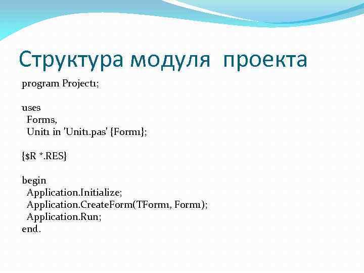Структура модуля проекта program Project 1; uses Forms, Unit 1 in 'Unit 1. pas'