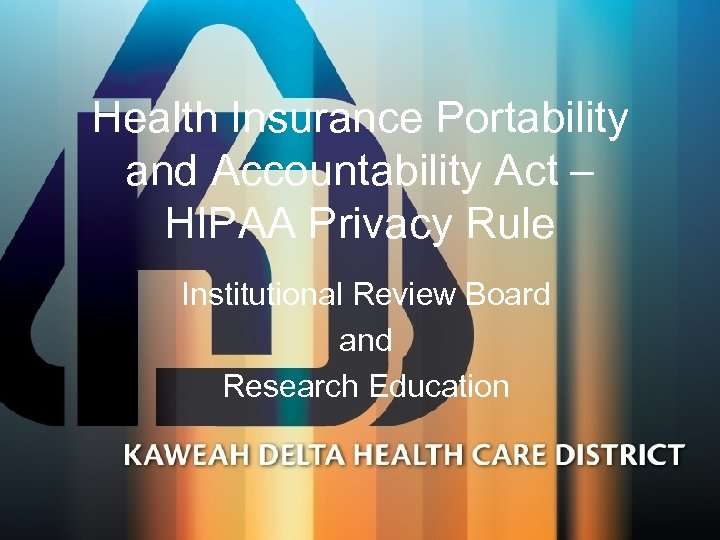 Health Insurance Portability and Accountability Act – HIPAA Privacy Rule Institutional Review Board and