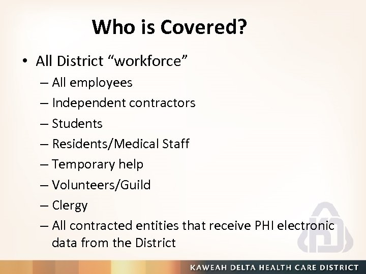 "Who is Covered? • All District ""workforce"" – All employees – Independent contractors –"