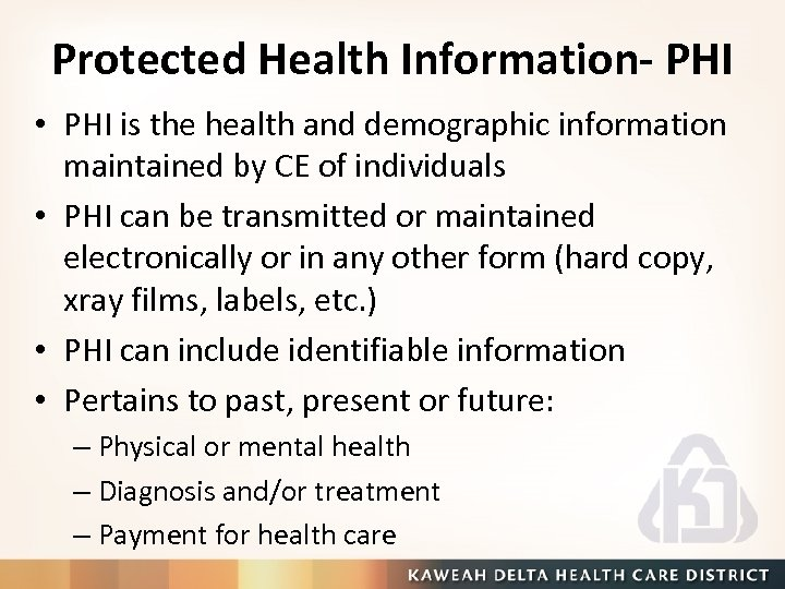Protected Health Information- PHI • PHI is the health and demographic information maintained by