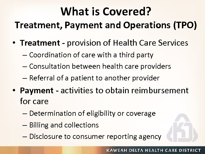 What is Covered? Treatment, Payment and Operations (TPO) • Treatment - provision of Health