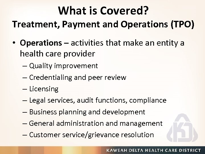 What is Covered? Treatment, Payment and Operations (TPO) • Operations – activities that make