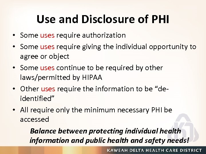 Use and Disclosure of PHI • Some uses require authorization • Some uses require