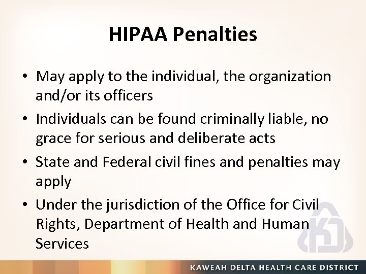 HIPAA Penalties • May apply to the individual, the organization and/or its officers •