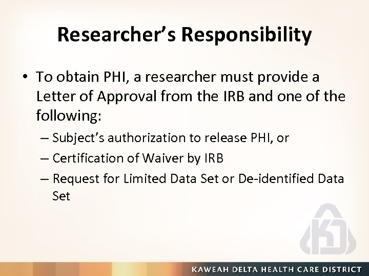 Researcher's Responsibility • To obtain PHI, a researcher must provide a Letter of Approval