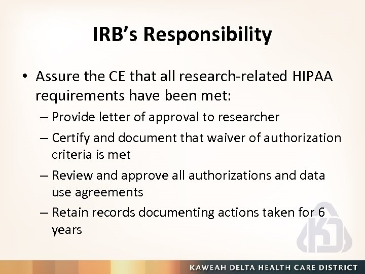 IRB's Responsibility • Assure the CE that all research-related HIPAA requirements have been met: