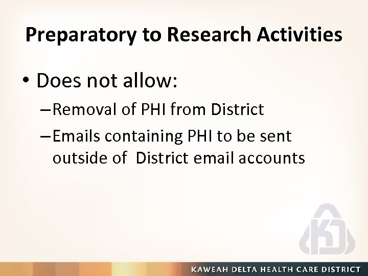 Preparatory to Research Activities • Does not allow: – Removal of PHI from District