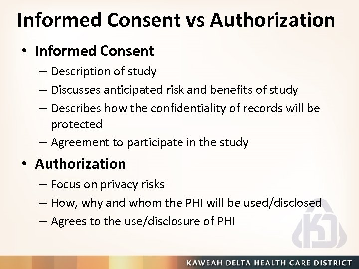 Informed Consent vs Authorization • Informed Consent – Description of study – Discusses anticipated