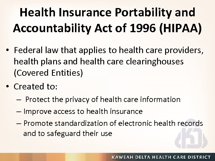 Health Insurance Portability and Accountability Act of 1996 (HIPAA) • Federal law that applies