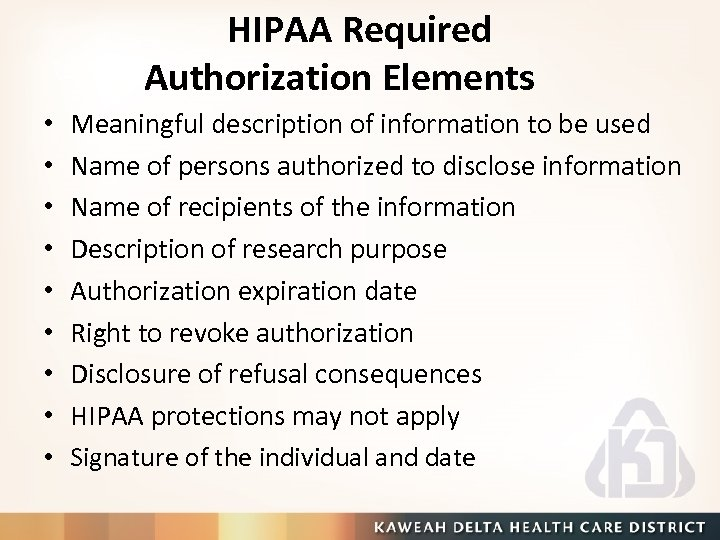 HIPAA Required Authorization Elements • • • Meaningful description of information to be used