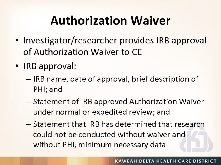Authorization Waiver • Investigator/researcher provides IRB approval of Authorization Waiver to CE • IRB