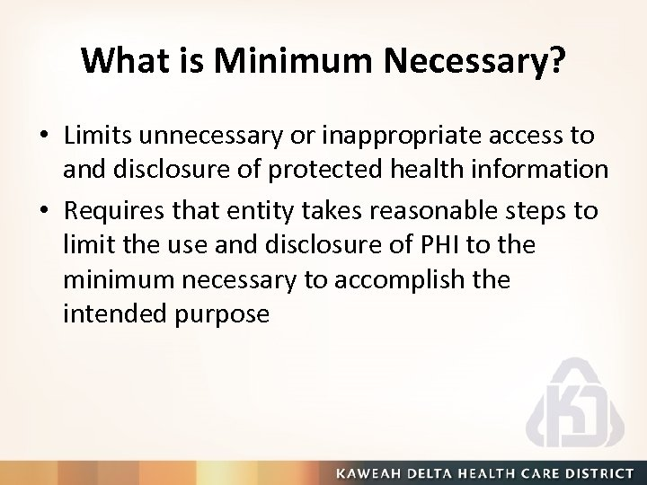 What is Minimum Necessary? • Limits unnecessary or inappropriate access to and disclosure of