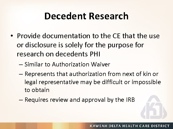 Decedent Research • Provide documentation to the CE that the use or disclosure is